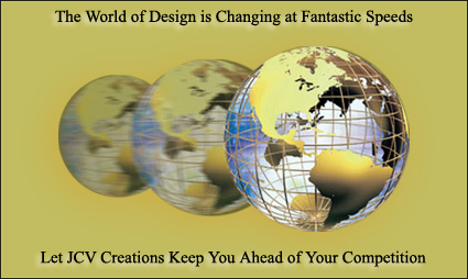The world of design is changing at fantastic speeds, let JCV Creations keep you ahead of your competition.